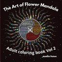 The Art of Flower Mandala Adult Coloring Book Vol 2