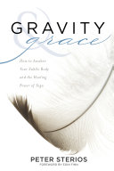 Gravity & grace : how to awaken your subtle body and the healing power of yoga / Peter Sterios ; foreword by Eoin Finn