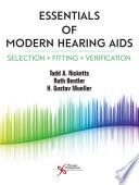 """Essentials of Modern Hearing Aids: Selection, Fitting, and Verification"" by Todd A. Ricketts, Ruth Bentler, H. Gustav Mueller"