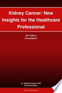 Kidney Cancer New Insights For The Healthcare Professional 2011 Edition Book PDF