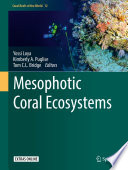 """Mesophotic Coral Ecosystems"" by Yossi Loya, Kimberly A. Puglise, Tom C.L. Bridge"
