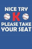 Nice Try K Please Take Your Seat Baseball Journal