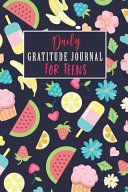 Daily Gratitude Journal for Teens  120 Days Writing of Daily Gratitude and Reinforcing Happiness   Transform Your Life with 5 Minutes Journal   Diary