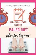 Paleo Diet Plan for Beginner 30 Day Challenge Planner