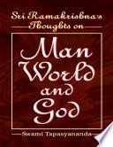 Sri Ramakrishnas Thoughts on Man World and God