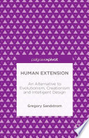 Human Extension  An Alternative to Evolutionism  Creationism and Intelligent Design