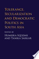 Tolerance, Secularization and Democratic Politics in South Asia