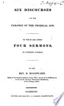 Six Discourses, on the Parable of the Prodigal Son. To which are added four sermons, on different subjects
