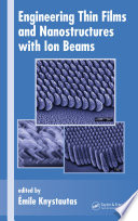 Engineering Thin Films and Nanostructures with Ion Beams Book