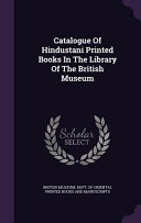 Catalogue Of Hindustani Printed Books In The Library Of The British Museum