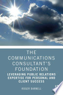 The Communications Consultant   s Foundation Book