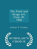 The Food And Drugs Act June 30 1906 Scholar S Choice Edition