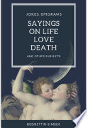 Jokes Epigrams Sayings about Love Life Death and Other Subjects