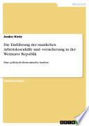 Die Einführung der staatlichen Arbeitslosenhilfe und -versicherung in der Weimarer Republik