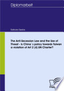 The Anti-Secession Law and the Use of Threat - Is China`s policy towards Taiwan a violation of Art 2 (4) UN Charter? Pdf/ePub eBook