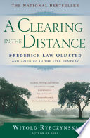 """A Clearing In The Distance: Frederick Law Olmsted and America in the 19th Century"" by Witold Rybczynski"