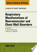 Respiratory Manifestations of Neuromuscular and Chest Wall Disease  An Issue of Clinics in Chest Medicine  E Book
