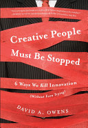 Creative People Must Be Stopped: 6 Ways We Kill Innovation (Without ...