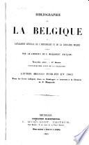 Bibliographie de la Belgique, ou Catalogue général de l'imprimerie et de la librairie belges publié la Librairie de C. Muquardt, editeur