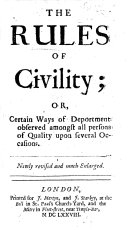 "The Rules of Civility; Or, Certain Ways of Deportment Observed Amongst All Persons of Quality Upon Several Occasions. Newly Revised and Much Enlarged. [A Translation of Antoine de Courtin's ""Nouveau Traité de la Civilité.""]"