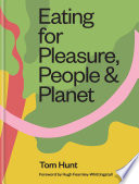 """Eating for Pleasure, People & Planet"" by Tom Hunt"