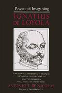 Powers of Imagining: Ignatius de Loyola: A Philosophical ...