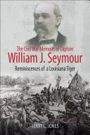 The Civil War Memoirs of Captain William J  Seymour