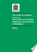 The Code of conduct together with the Guide to the rules relating to the conduct of members 2012