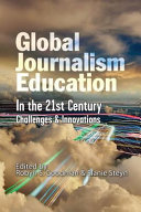 Global Journalism Education in the 21st Century