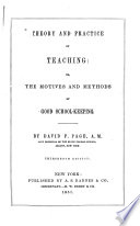 Theory and Practice of Teaching: Or, The Motives and Methods of Good School-keeping