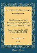 The Journal of the Society of Arts  and of the Institutions in Union  Vol  6 Book
