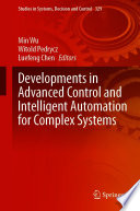Developments in Advanced Control and Intelligent Automation for Complex Systems