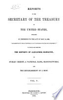 Reports of the Secretary of the Treasury of the United States  Prepared in Obedience to the Act of May 10  1800   supplementary to the Act  Entitled  an Act to Establish the Treasury Department    1845