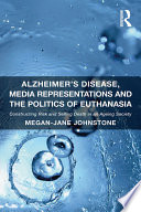 Alzheimer s Disease  Media Representations and the Politics of Euthanasia Book