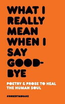 What I Really Mean When I Say Good Bye