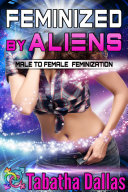 Feminized by Aliens (Gender Change Science Fiction)