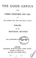 The Good Genius That Turned Every Thing Into Gold Or The Queen Bee And The Magic Dress By The Brothers Mayhew
