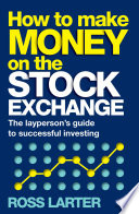 """""""How to Make Money on the Stock Exchange: The layperson's guide to successful investing"""" by Ross Larter"""