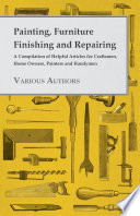 Painting Furniture Finishing And Repairing A Compilation Of Helpful Articles For Craftsmen Home Owners Painters And Handymen
