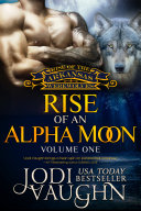 RISE OF AN ALPHA MOON Vol 1: RISE OF THE ARKANSAS WEREWOLVES