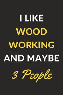 I Like Woodworking and Maybe 3 People