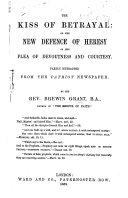 """The Kiss of Betrayal; Or, the New Defence of Heresy on the Plea of Devoutness and Courtesy. Partly Extracted from the Patriot Newspaper. [An Account of a Controversy Between B. Grant and """"The Patriot"""" Concerning John H. Godwin's """"Christian Faith; Its Nature, Object, Causes, and Effects.""""]"""