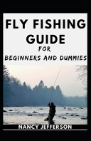 Fly Fishing Guide For Beginners And Dummies
