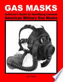 GAS MASKS Collector's Guide for Identifying Common American Military Gas Masks