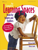 The Complete Learning Spaces Book For Infants And Toddlers Book PDF