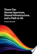 Three Tier Shared Spectrum  Shared Infrastructure  and a Path to 5G