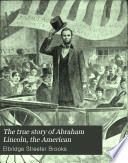The True Story of Abraham Lincoln  the American