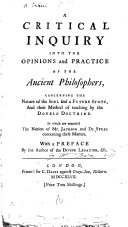 A Critical Inquiry Into the Opinions and Practice of the Ancient Philosophers  Concerning the Nature of the Soul and a Future State  and Their Method of Teaching by the Double Doctrine