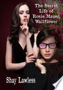 The Secret Life of Rosie Mauer  Wallflower