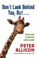 Don T Look Behind You But Tales From An African Safari Guide Book